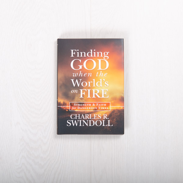 Finding God When the World's on Fire: Strength and Faith for Dangerous Times, hardcover by Charles R. Swindoll