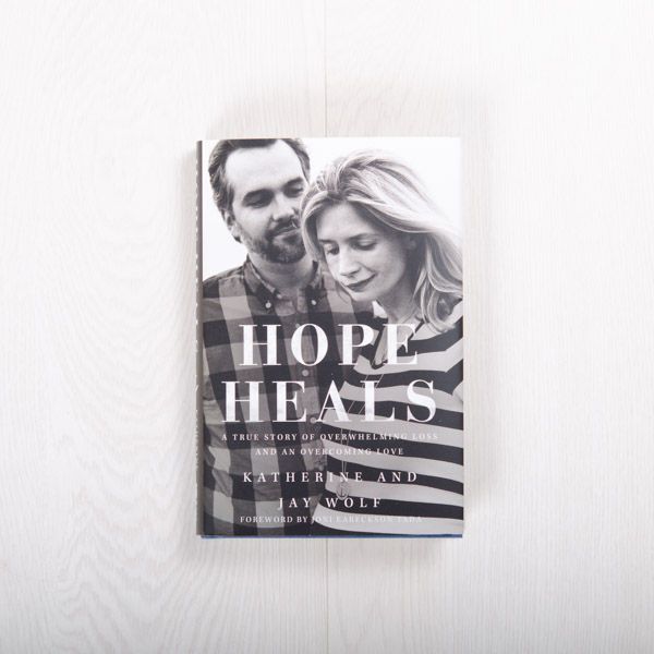 Hope Heals: A True Story of Overwhelming Loss and an Overcoming Love, hardcover by Katherine Wolf and Jay Wolf