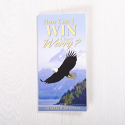 How Can I Win Over Worry? booklet by Charles R. Swindoll