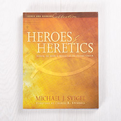 Heroes and Heretics: Solving the Modern Mystery of the Ancient Church, paperback by Michael J. Svigel
